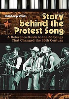 Story behind the protest song : a reference guide to the 50 songs that changed the 20th century