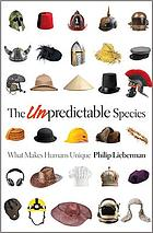 The unpredictable species : what makes humans unique