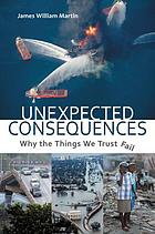 Unexpected consequences : why the things we trust fail