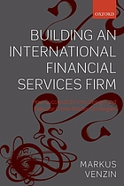 Building an international financial services firm : how to design and execute cross-border strategies