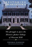 Restoring Shakertown : the struggle to save the historic Shaker village of Pleasant Hill