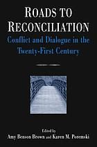 Roads to reconciliation : conflict and dialogue in the twenty-first century