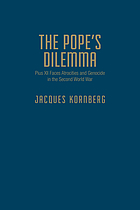 The pope's dilemma : Pius XII faces atrocities and genocide in the Second World War
