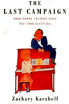 The last campaign : how Harry Truman won the 1948 election