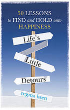 Life's little detours : 50 lessons to find and hold onto happiness