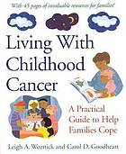 Living with childhood cancer : a practical guide to help parents cope