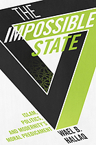 The impossible state : Islam, politics, and modernity's moral predicament