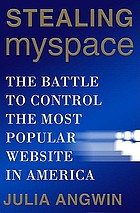 Stealing MySpace : the battle to control the most popular website in America