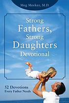 Strong fathers, strong daughters devotional : 52 devotions every father needs