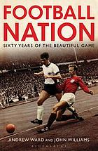 Football nation : sixty years of the beautiful game