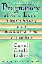 Pregnancy after a loss : a guide to pregnancy after a miscarriage, stillbirth, or infant death