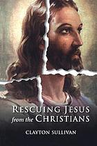 Rescuing Jesus from the Christians
