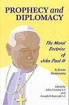 Prophecy and diplomacy : the moral doctrine of John Paul II : a Jesuit symposium