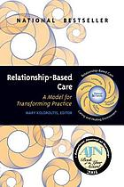 Relationship-based care : a model for transforming practice