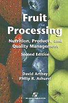 Fruit processing : nutrition, products, and quality management