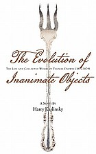 The evolution of inanimate objects : the life and collected works of Thomas Darwin (1857-1879) : a novel