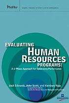 Evaluating human resources programs : a 6-phase approach for optimizing performance