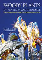 Woody plants of Kentucky and Tennessee : the complete winter guide to their identification and use