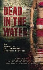 Dead in the water : an anthology of Canadian crime fiction