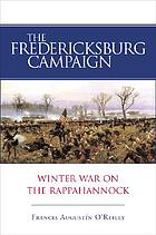 The Fredericksburg Campaign : winter war on the Rappahannock