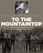 To the mountaintop : my journey through the civil rights movement