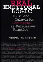 Real emotional logic : film and television docudrama as persuasive practice