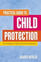 Practical Guide to Child Protection : the Challenges, Pitfalls and Practical Solutions.