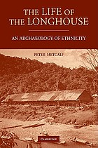 The life of the longhouse : an archaeology of ethnicity
