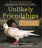 Unlikely friendships : 50 remarkable stories from the animal kingdom