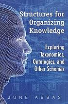 Structures for organizing knowledge : exploring taxonomies, ontologies, and other schemas
