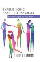 Experiencing same-sex marriage : individuals, couples and social networks