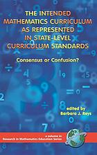 The intended mathematics curriculum as represented in state-level curriculum standards : consensus or confusion?