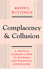Complacency and collusion : a critical introduction to business and financial journalism.