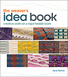 The weaver's idea book : creative cloth on a rigid-heddle loom