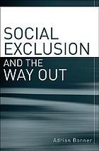 Social exclusion and the way out : an individual and community response to human social dysfunction