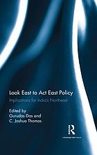 Look east to act east policy. Implications for India's Northeast