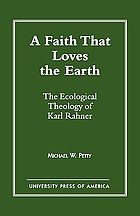A faith that loves the earth : the ecological theology of Karl Rahner