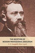 The inception of modern professional education : C.C. Langdell, 1826-1906