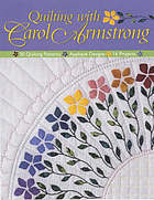 Quilting with Carol Armstrong : 30 quilting patterns, applique designs, 16 projects