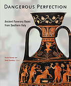 Dangerous perfection : ancient funerary vases from southern Italy