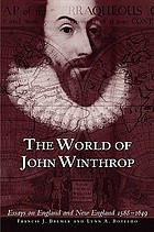 The world of John Winthrop : essays on England and New England, 1588-1649