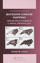 Bayesian disease mapping : hierarchical modeling in spatial epidemiology