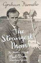 The strangest man : the hidden life of Paul Dirac, mystic of the atom