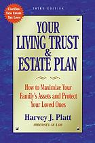 Your living trust and estate plan : how to maximize your family's assets and protect your loved ones