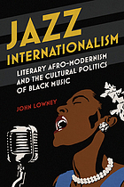 Jazz internationalism : literary Afro-modernism and the cultural politics of black music