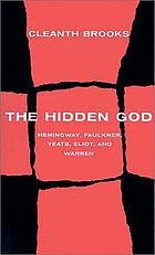 The hidden God; studies in Hemingway, Faulkner, Yeats, Eliot, and Warren.