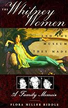 The Whitney women and the museum they made : a memoir