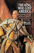 The King who lost America; a portrait of the life and times of George III.