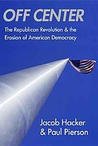 Off center : the Republican revolution and the erosion of American democracy