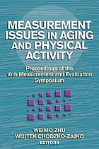 Measurement issues in aging and physical activity : proceedings of the 10th Measurement and Evaluation Symposium